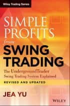 Simple Profits from Swing Trading - The UndergroundTrader Swing Trading System Explained ebook by Jea Yu