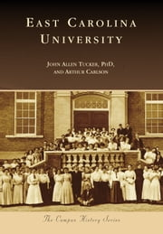 East Carolina University ebook by John Allen Tucker, PhD,Arthur Carlson