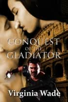 Conquest of the Gladiator ebook by Virginia Wade