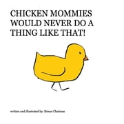 Chicken Mommies Would Never Do A Thing Like That! ebook by Simon Chatman
