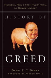 History of Greed - Financial Fraud from Tulip Mania to Bernie Madoff ebook by Andrew Malik,David E. Y.  Sarna