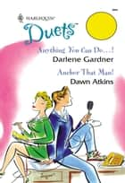 Anything You Can Do...! & Anchor That Man! - Anything You Can Do...!\Anchor That Man! ebook by Darlene Gardner, Dawn Atkins