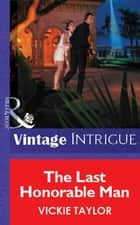 The Last Honorable Man (Mills & Boon Vintage Intrigue) ebook by Vickie Taylor