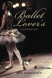 The Ballet Lover's Companion ebook by Zoe Anderson