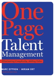 One Page Talent Management - Eliminating Complexity, Adding Value ebook by Marc Effron,Miriam Ort