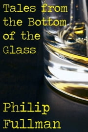 Tales from the Bottom of the Glass ebook by Philip Fullman
