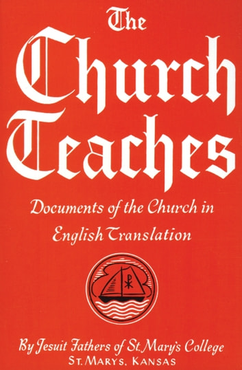 The Church Teaches - Documents of the Church in English Translation ebook by The Jesuit Fathers of St. Mary's College
