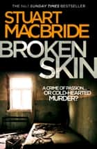 Broken Skin (Logan McRae, Book 3) ebook by Stuart MacBride