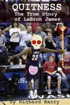 Quitness - The True Story of LeBron James ebook by Minute Help Guides, Richard Barry