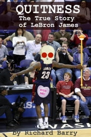 Quitness - The True Story of LeBron James ebook by Minute Help Guides,Richard Barry