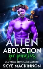 Alien Abduction for Pirates ebook by Skye MacKinnon