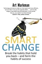 Smart Change - Break the habits that hold you back and form the habits of success ebook by Art Markman