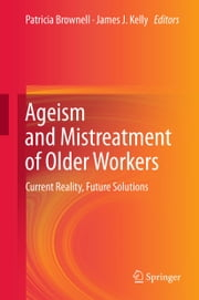 Ageism and Mistreatment of Older Workers - Current Reality, Future Solutions ebook by Patricia Brownell,James J. Kelly