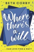 Where There's a Will - Can love find a way? THE fun, uplifting and romantic read for 2020 ebook by Beth Corby