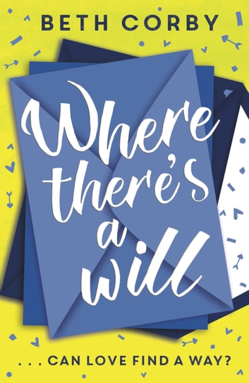 Where There's a Will - Can love find a way? THE fun, uplifting and romantic read for spring/summer 2020 ebook by Beth Corby
