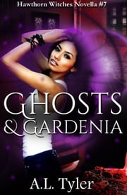 Ghosts & Gardenia - Hawthorn Witches, #7 ebook by A.L. Tyler