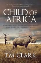 Child Of Africa ebook by T.M. Clark
