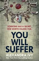 You Will Suffer - A gripping, chilling, unputdownable thriller ebook by Alexandra Ivy
