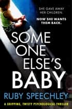 Someone Else's Baby - A gripping, twisty psychological thriller ebooks by Ruby Speechley