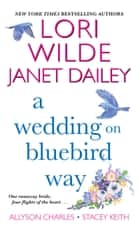 A Wedding on Bluebird Way ebook by Lori Wilde, Janet Dailey, Allyson Charles,...