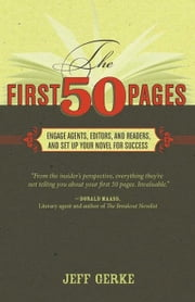 The First 50 Pages: Engage Agents, Editors and Readers, and Set Your Novel Up For Success ebook by Gerke, Jeff