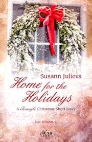 Home For The Holidays: A Triangle Christmas Short Story ebook by Susann Julieva