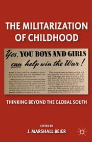 The Militarization of Childhood - Thinking Beyond the Global South ebook by J. Beier
