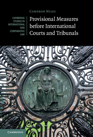 Provisional Measures before International Courts and Tribunals ebook by Cameron A. Miles