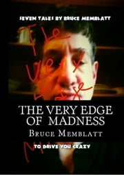 The Very Edge of Madness( 7 Tales by Bruce Memblatt to dirve you crazy) ebook by Bruce Memblatt
