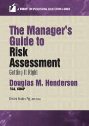 The Manager's Guide to Risk Assessment - Getting it Right ebook by Douglas M. Henderson, Kristen Noakes-Fry