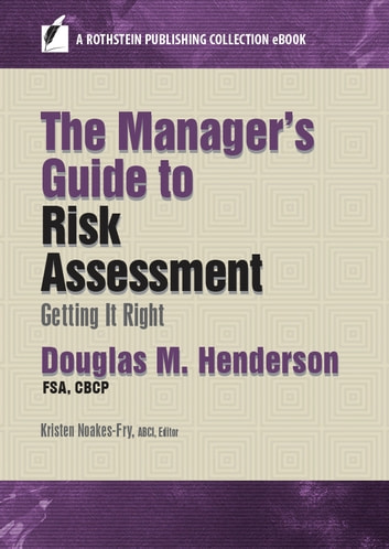 The Manager's Guide to Risk Assessment - Getting it Right ebook by Douglas M. Henderson