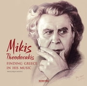 Mikis Theodorakis - Finding Greece in his music ebook by Angelique Mouyis
