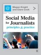 Social Media for Journalists - Principles and Practice ebook by Megan Knight, Mrs Clare Cook