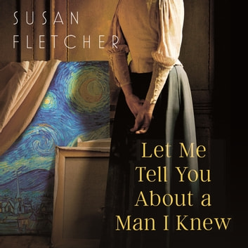 Let Me Tell You About A Man I Knew audiobook by Susan Fletcher