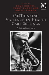 (Re)Thinking Violence in Health Care Settings - A Critical Approach ebook by