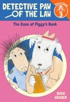 The Case of Piggy's Bank (Detective Paw of the Law: Time to Read, Level 3) ebook by Dosh Archer