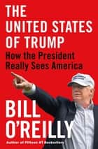 The United States of Trump - How the President Really Sees America ebook by Bill O'Reilly