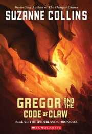 The Underland Chronicles #5: Gregor and the Code of Claw ebook by Suzanne Collins