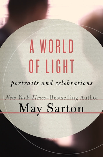 A World of Light - Portraits and Celebrations ebook by May Sarton