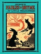 Aesop's Fables in Rhyme for Little Philosophers ebook by W. Fletcher White, John Martin, George Leonard Carlson