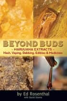 Beyond Buds - Marijuana Extracts-Hash, Vaping, Dabbing, Edibles and Medicines eBook by Ed Rosenthal, David Downs