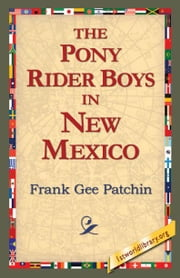 The Pony Rider Boys in New Mexico ebook by Patchin, Frank Gee
