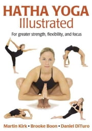 Hatha Yoga Illustrated ebook by Martin Kirk, Brooke Boon, Daniel DiTuro