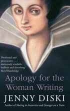 Apology For The Woman Writing ebook by Jenny Diski
