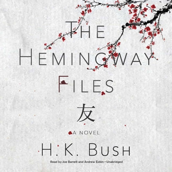 The Hemingway Files - A Novel audiobook by H. K. Bush