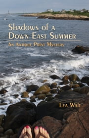 Shadows of a Down East Summer - An Antique Print Mystery ebook by Lea Wait