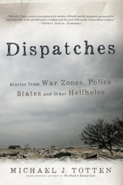 Dispatches: Stories from War Zones, Police States and Other Hellholes ebook by Michael J. Totten