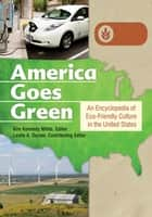 America Goes Green: An Encyclopedia of Eco-Friendly Culture in the United States [3 volumes] - An Encyclopedia of Eco-Friendly Culture in the United States ebook by Kim Kennedy White, Leslie A. Duram