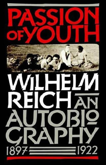 Passion of Youth - An Autobiography, 1897-1922 ebook by Wilhelm Reich