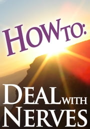 How To: Deal With Nerves ebook by How To: Guides
